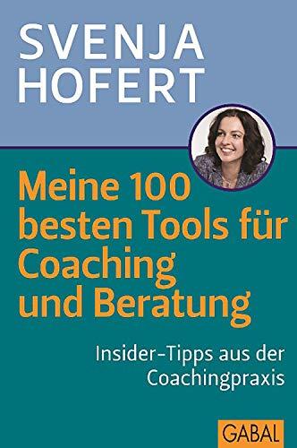 Meine 100 besten Tools für Coaching und Beratung: Insider-Tipps aus der Coachingpraxis (Dein Business)