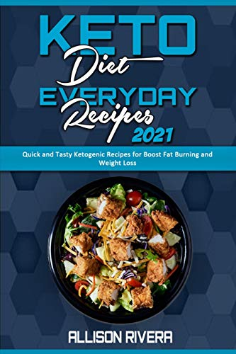Keto Diet Everyday Recipes 2021: Quick and Tasty Ketogenic Recipes for Boost Fat Burning and Weight Loss