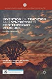 Invention of Tradition and Syncretism in Contemporary Religions: Sacred Creativity (Palgrave Studies in New Religions and Alternative Spiritualities)