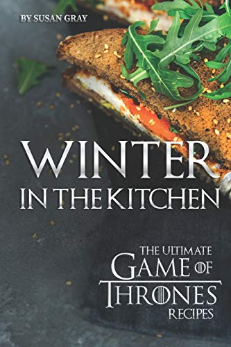 Winter in The Kitchen: The Ultimate Game of Thrones Recipes