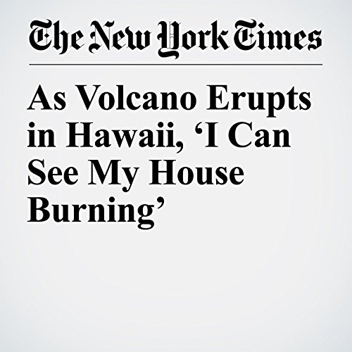As Volcano Erupts in Hawaii, 'I Can See My House Burning' copertina