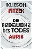 Die Frequenz des Todes: Auris - Nach einer Idee von Sebastian Fitzek (Ein Jula und Hegel-Thriller, Band 2) - Vincent Kliesch