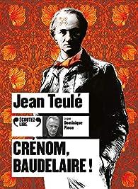 Crénom, Baudelaire ! par Jean Teulé