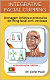 INTEGRATIVE FACIAL CUPPING: Drenagem linfática e protocolos de lifting facial com ventosas (Portuguese Edition)