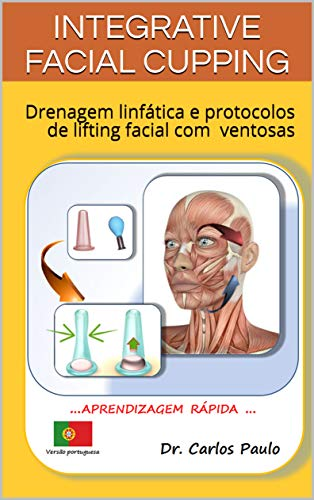 INTEGRATIVE FACIAL CUPPING: Drenagem linfática e protocolos de lifting facial com ventosas...