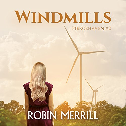 Windmills     Piercehaven, Book 2              By:                                                                                                                                 Robin Merrill                               Narrated by:                                                                                                                                 Rebecca Winder                      Length: 7 hrs and 29 mins     5 ratings     Overall 5.0