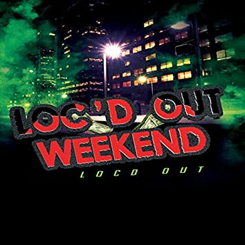 Locd out Weekend