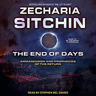 The End of Days     Armageddon and Prophecies of the Return (Earth Chronicles, Book 7)              By:                                                                                                                                 Zecharia Sitchin                               Narrated by:                                                                                                                                 Stephen Bel Davies                      Length: 9 hrs and 27 mins     Not rated yet     Overall 0.0