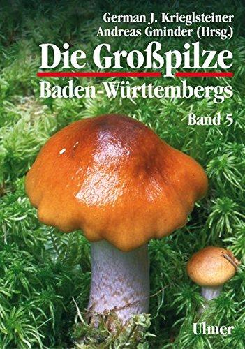 Die Großpilze Baden-Württembergs. Band 5: Ständerpilze: Blätterpilze III (Grundlagenwerke)
