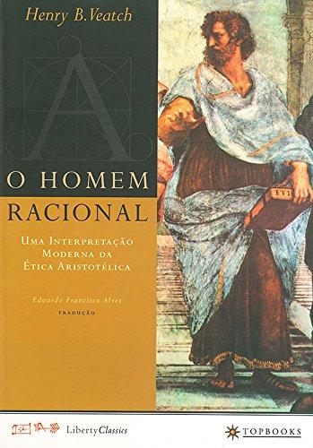 O Homem Racional. Uma Interpretação Moderna da Ética Aristotélica