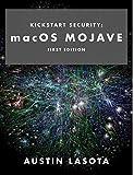 Kickstart Security: macOS Mojave : First Edition (English Edition)