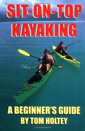 Sit-On-Top Kayaking: A Beginner's Guide