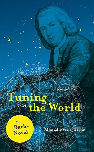 Tuning the World: The Johann-Sebastian Bach-Novel (Excerpt) (English Edition)