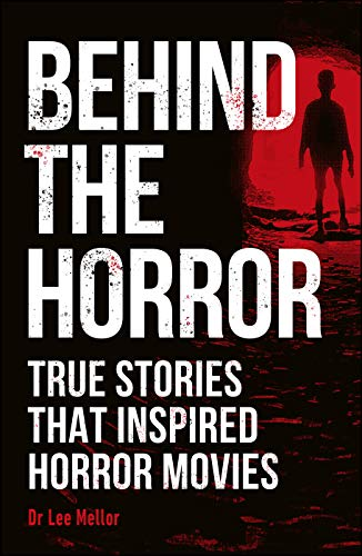 Behind the Horror: True stories that inspired horror movies (English Edition)