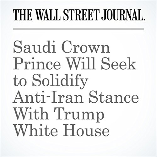 Saudi Crown Prince Will Seek to Solidify Anti-Iran Stance With Trump White House copertina