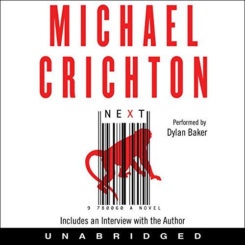 Next                   De :                                                                                                                                 Michael Crichton                               Lu par :                                                                                                                                 Dylan Baker                      Durée : 13 h et 49 min     Pas de notations     Global 0,0