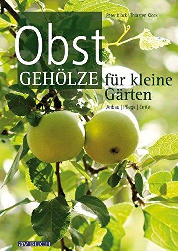 Obstgehölze für kleine Gärten: Anbau,...