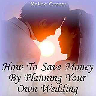How to Save Money by Planning Your Own Wedding     Steps and Tips Making a Cheap Wedding Look Expensive!              By:                                                                                                                                 Melina Cooper                               Narrated by:                                                                                                                                 Claton Butcher                      Length: 1 hr     13 ratings     Overall 3.7