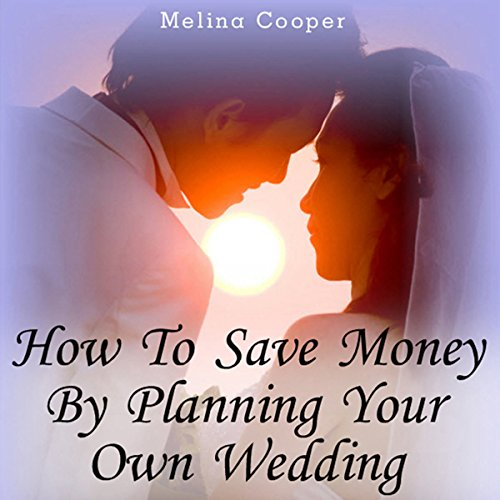 How to Save Money by Planning Your Own Wedding cover art