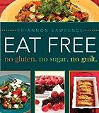 Eat Free: No Gluten. No Sugar. No Guilt