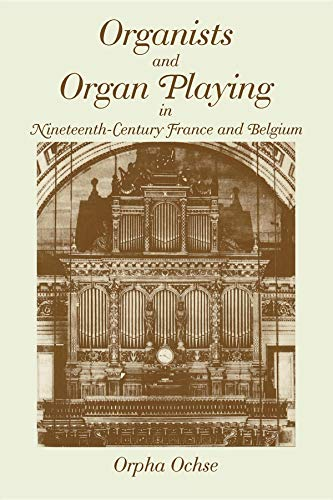 Organists and Organ Playing in Nineteenth-Century France an