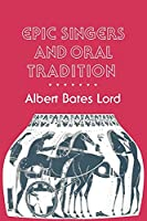 Epic Singers and Oral Tradition (Myth and Poetics)