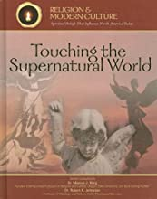 Touching The Supernatural World: Angels, Miracles, & Demons