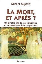 La Mort, et après ? - Un prêtre médecin témoigne et répond aux interrogations de Michel Aupetit