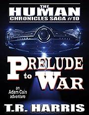Prelude to War: An Adam Cain Space Opera Adventure (The Human Chronicles Saga Book 10)