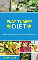 Flat Tummy Diet: The Revolutionary Diet That Soothes and Shrinks Any Belly Fast