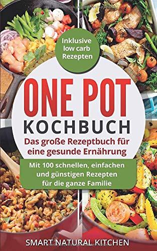 One Pot Kochbuch: Das große Rezeptbuch für eine gesunde Ernährung:...