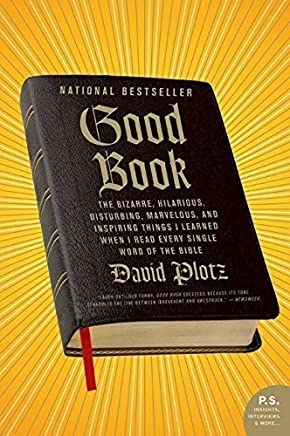 Good Book: The Bizarre, Hilarious, Disturbing, Marvelous, and Inspiring Things I Learned When I Read Every Single Word of the Bible by David Plotz (February 04,2010)