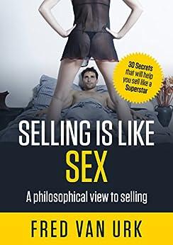 Selling is Like Sex by [Fred Van Urk]