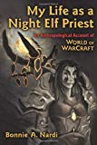 My Life as a Night Elf Priest: An Anthropological Account of World of Warcraft (Technologies of the...