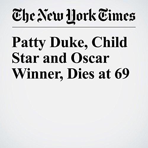 Patty Duke, Child Star and Oscar Winner, Dies at 69 audiobook cover art