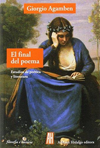 El final del poema: Estudios de poética y literatura (FILOSOFIA E HISTORIA)