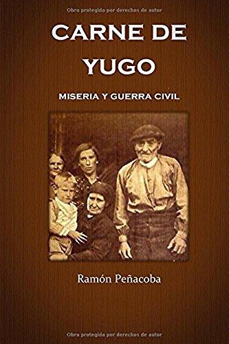 Carne de yugo: guerra civil y miseria (La España del ayer nº 1)