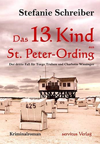 Das 13. Kind aus St. Peter-Ording: Der dritte Fall für Torge Trulsen und Charlotte Wiesinger (Torge Trulsen und Charlotte Wiesinger - Kriminalroman 3)
