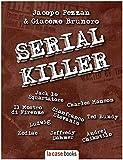 Serial Killer: Le storie di Jack lo Squartatore, Charles Manson, Ted Bundy, Jeffrey Dahmer...