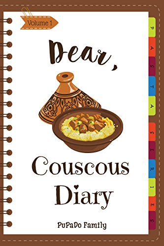 Dear, Couscous Diary: Make An Awesome Month With 30 Best Couscous Recipes! (Couscous Cookbook, Fresh Pasta Cookbook, Homemade Pasta Cookbook, Pasta Making ... Recipes) [Volume 1] (English Edition)