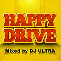 HAPPY DRIVE Mixed by DJ ULTRA
