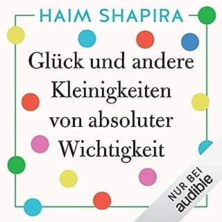 Glück und andere Kleinigkeiten von absoluter Wichtigkeit                   Autor:                                                                                                                                 Haim Shapira                               Sprecher:                                                                                                                                 Sebastian Walch                      Spieldauer: 4 Std. und 54 Min.     75 Bewertungen     Gesamt 4,3