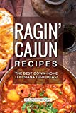 Ragin' Cajun Recipes: The Best Down-Home Louisiana Dish Ideas!