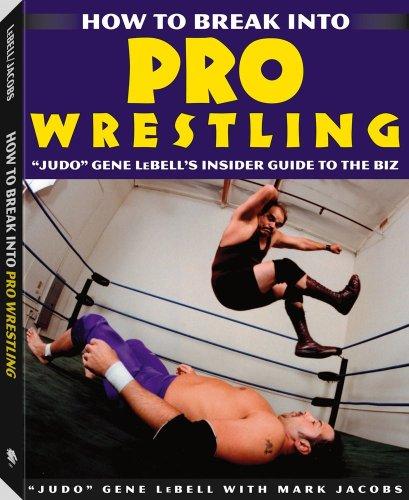 """How To Break Into Pro Wrestling: """"Judo"""" Gene LeBell's Insider Guide to the Biz"""