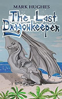 [Mark Hughes]のThe Last Dragonkeeper (English Edition)