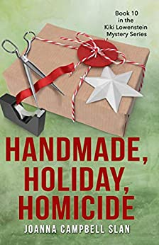 Handmade, Holiday, Homicide: Book #10 in the Kiki Lowenstein Mystery Series (Can be read as a stand-alone.) by [Joanna Campbell Slan]