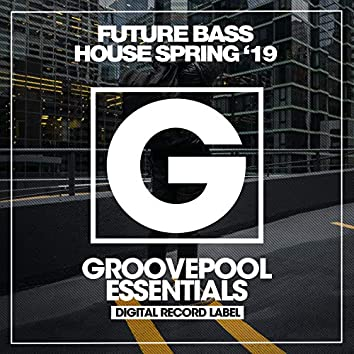 Future Bass House Spring '19