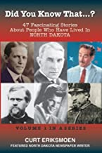 Did You Know That? 47 Fascinating Stories About People Who Have Lived In North Dakota