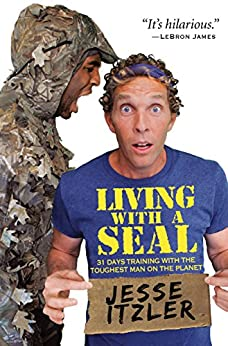 Living with a SEAL: 31 Days Training with the Toughest Man on the Planet by [Jesse Itzler]