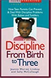 Discipline from Birth to Three: How Teen Parents Can Prevent and Deal with Discipline Problems with Babies and Toddlers (Teen Pregnancy and Parenting series)